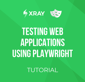 How to test web applications using Playwright & Xray - Tutorial Image