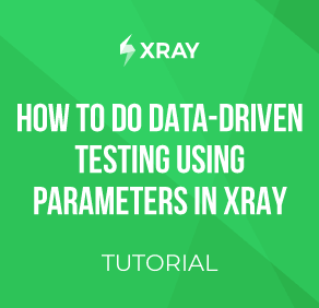How to do data-driven testing using parameters in Xray Image